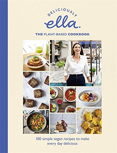 Deliciously Ella: The Cookbook: Plant-based recipes from our kitchen to yours by Ella Mills (Woodward)