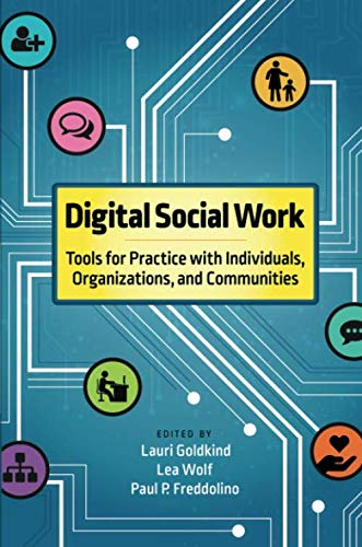 (Digital Social Work: Tools for Practice with Individuals, Organizations, and Communities)