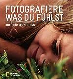 Fotografiere, was du fühlst: Die Shutter Sisters