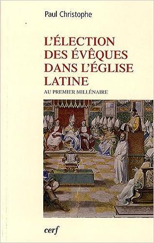 Livre gratuits en ligne L'élection des évêques dans l'Eglise latine au premier millénaire pdf ebook