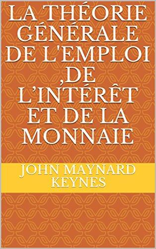 LA THÉORIE GÉNÉRALE DE L'EMPLOI ,DE L'INTÉRÊT ET DE LA MONNAIE (French Edition)