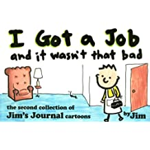 I Got a Job and It Wasn't That Bad/the Second Collection of Jim's Journal Cartoons