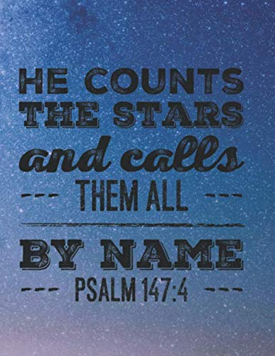 HE COUNTS THE STARS AND CALLS THEM ALL BY NAME: PSALM 147:4 (Bible Verses About Love King James Version)