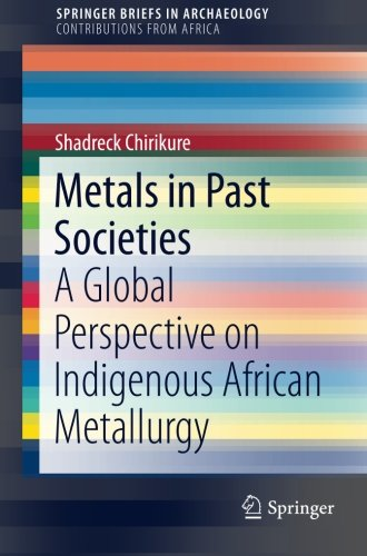 Metals in Past Societies: A Global Perspective on Indigenous African Metallurgy (SpringerBriefs in Archaeology)