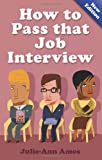 How to Pass That Job Interview, Julie-Ann Amos, 1845284267