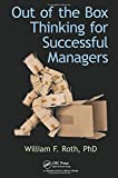 Out of the Box Thinking for Successful Managers, William F. Roth, 1482247062