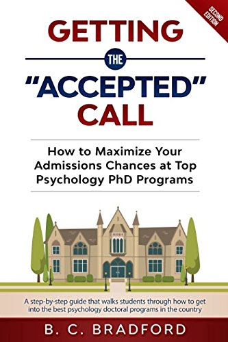 Getting the Accepted Call: How to Maximize Your Admissions Chances at Top Psychology PhD Programs: A step-by-step guide that walks students through how to get into the best psychology programs