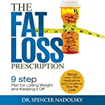The Fat Loss Prescription: The Nine-Step Plan to Losing Weight and Keeping It Off | Dr. Spencer Nadolsky