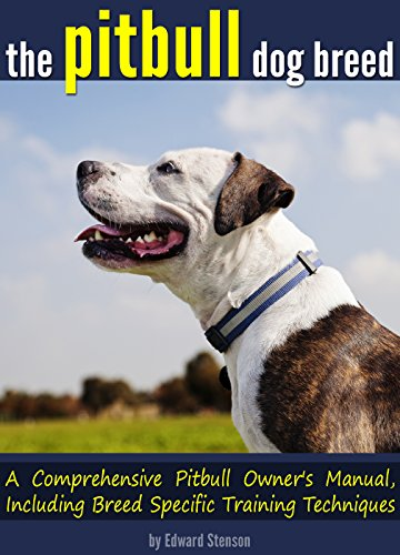 The Pitbull Dog Breed: A Comprehensive Pitbull Owner's Manual, Including Breed Specific Pitbull Training Techniques