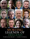 Sporting Legends of Ireland, Turtle Bunbury and James Fennell, 1845965027