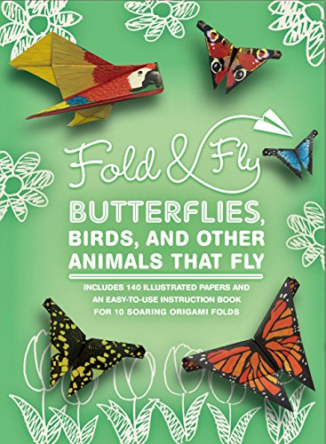Fold & Fly Butterflies, Birds, and Other Animals that Fly: Over 25 Paper Creations that Fly (835) (Fold Origami Bird)