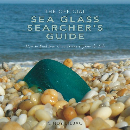 The Official Sea Glass Searcher's Guide: How to Find Your Own Treasures from the - Glasses Your Find How To