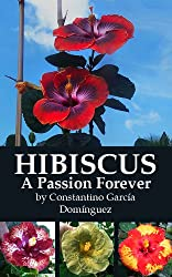 HIBISCUS  A Passion Forever (Hibiscus Growing Book 1)