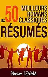 Les 50 meilleurs romans classiques résumés: Les plus grands romans de la littérature française et mondiale