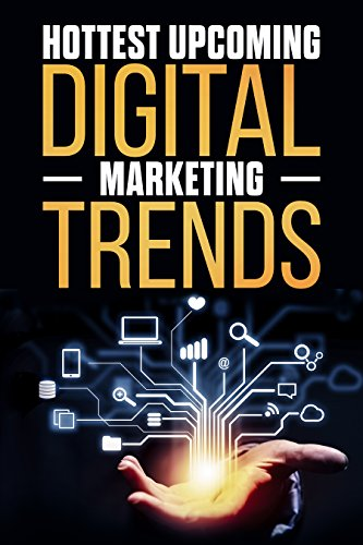 Hottest Upcoming Digital Marketing Trends