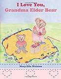 I Love You, Grandma Elder Bear, Mary Ella Walston, 1462713440