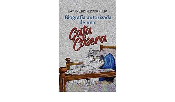Amazon.com: Biografía autorizada de una gata casera (Spanish Edition) eBook: Encarnación Peinado Rueda: Kindle Store