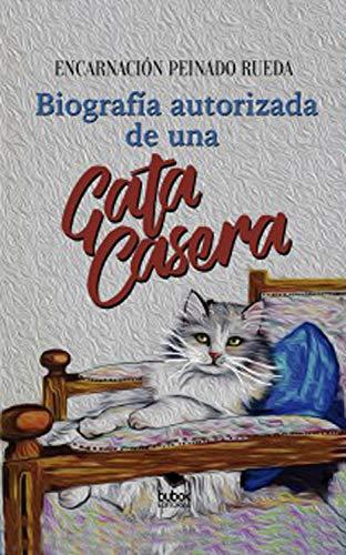 Biografía autorizada de una gata casera (Spanish Edition) by [Rueda, Encarnación Peinado