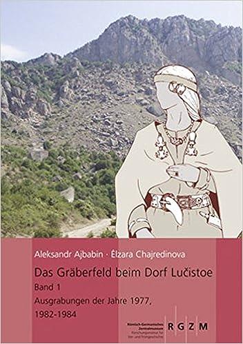 Das Graberfeld Beim Dorf Lucistoe: Band 1 Ausgrabungen Der Jahre 1977, 1982-1984 (Monographien Des Romisch-Germanischen Zentralmuseums)