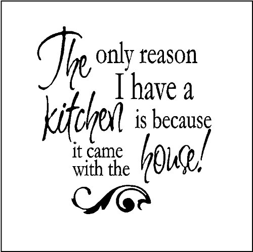 THE ONLY REASON I HAVE A KITCHEN.....WALL SAYINGS WORDS QUOTES LETTERING DECALS, BLACK
