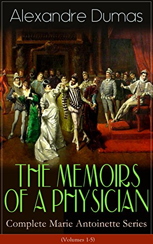 THE MEMOIRS OF A PHYSICIAN - Complete Marie Antoinette Series (Volumes 1-5): Joseph Balsamo, The Mesmerist's Victim, The Queen's Necklace, Taking the Bastille, ... The Countess de Charny (Historical Novels)