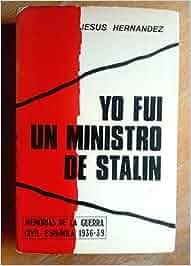 Yo fui un ministro de stalin: Amazon.es: Jesus Hernandez