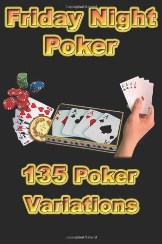 Download Friday Night Poker 135 Poker Variations: If you are looking for additional variations for your home poker game than this book is for you! With five ... over 1000 different combinations of games! pdf epub