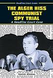 The Alger Hiss Communist Spy Trial, Karen Alonso, 0766014835
