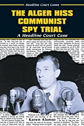 The Alger Hiss Communist Spy Trial (Headline Court Cases)