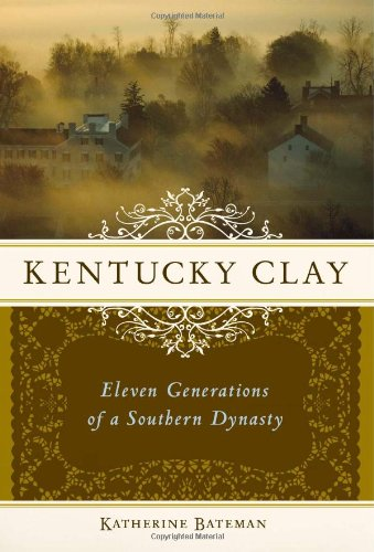 Kentucky Clay: Eleven Generations of a Southern (Dynasty Sweet)
