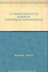 [ A TAINTED BEAUTY BY KENDRICK, SHARON](AUTHOR)HARDBACK