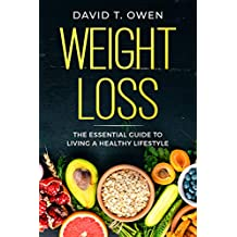 Weight Loss: The Essential Guide to Living a Healthy Lifestyle - With Recipes