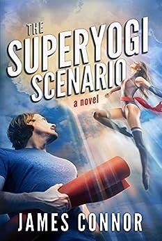 The Superyogi Scenario: Rise of The Unusuals by [Connor, James]