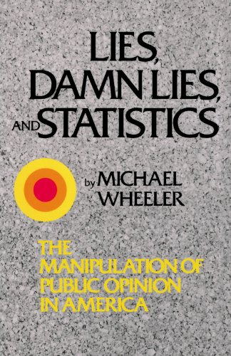 Lies, Damn Lies, and Statistics: The Manipulation of Public Opinion in America (Damn Lies)