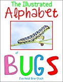 #7: The Illustrated Alphabet of Bugs (Eve Heidi's Alphabet Series Book 4)