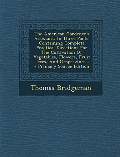 The American Gardener's Assistant: In Three Parts. Containing Complete Practical Directions For The Cultivation Of Vegetables, Flowers, Fruit Trees, And - Bonsai Grapevine