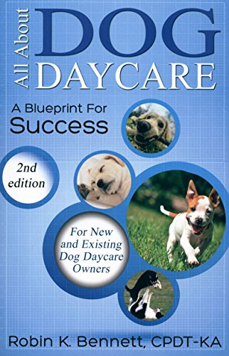 - ALL ABOUT DOG DAYCARE: A BLUEPRINT FOR SUCCESS, 2ND EDITION
