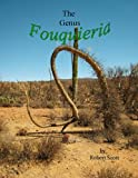 The Genus Fouquieria : A Visual and Educational Introduction to the Fascinating, Curious and Odd Genus Fouquieria, Scott, Robert, 0615809383