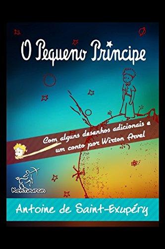 O Pequeno Prncipe: Edio completa com alguns desenhos adicionais e um conto por Wirton Arvel (Portuguese Edition)