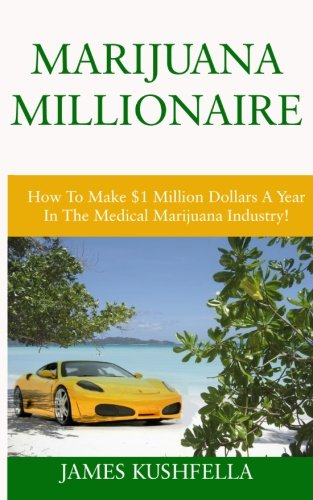 51kQq2pQHoL - Marijuana Millionaire: How To Make $1 Million Dollars A Year In The Medical Marijuana Industry!