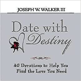Date with Destiny Devotional: 40 Devotions to Help You Find the Love You  Need: Joseph W. Walker III: 9781426713217: Amazon.com: Books