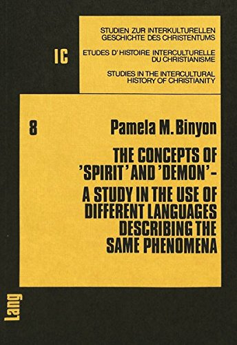 The Concepts of «Spirit» and «Demon»: A Study in the Use of different Languages describing the same Phenomena (Studien zur interkulturellen Geschichte ... in the Intercultural History of Christianity) by Peter Lang International Academic Publishers