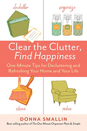 Image result for Clear the Clutter, Find Happiness: one-minute tips for decluttering and refreshing your home and your life