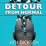Detour from Normal   Ken Dickson