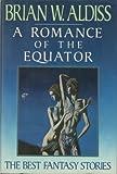 A Romance of the Equator, Brian W. Aldiss, 0689120532