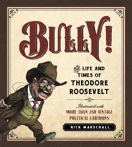 Bully!: The Life and Times of Theodore Roosevelt (The Life And Times Of Theodore Roosevelt)