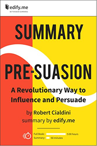 Summary of 'Pre-Suasion' by Robert Cialdini. (2 Summaries in 1: In-Depth Kindle Version and Bonus 2-Page PDF.) (English Edition)