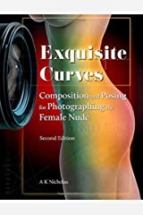 Exquisite Curves: Composition and Posing for Photographing the Female Nude (second edition) Paperback