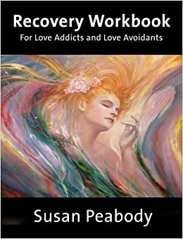 Recovery Workbook for Love Addicts and Love Avoidants: Susan Peabody