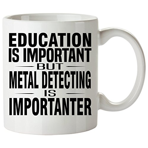 METAL DETECTING Mug 11 Oz - Good for Gifts - Unique Coffee Cup Equipment Gear